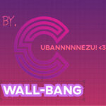 WALL-BANG CuBaNNNNNeZu